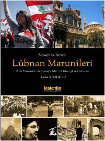 Savaşta ve Barışta Lübnan Marunîleri; Aziz Marundan İç Savaşa Marunî Kimliği ve Çatışma