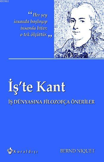İş'te Kant; İş Dünyasına Filozofça Öneriler
