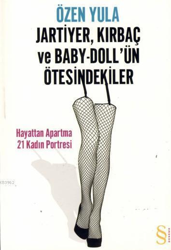 Jartiyer, Kırbaç ve Baby-Doll'ün Ötesindekiler; Hayattan Apartma 21 Kadın Portresi