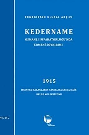 Kedername / Osmanlı İmparatorluğu'nda Ermeni Soykırımı; 1915 Hayatta Kalanların Tanıklıklarına Dair Belge Koleksiyonu