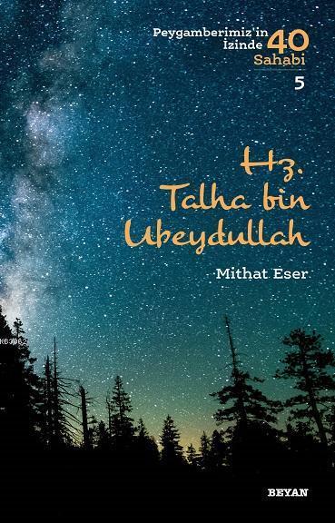Hz. Talha bin Ubeydullah; Peygamberimiz'in İzinde 40 Sahabi/5