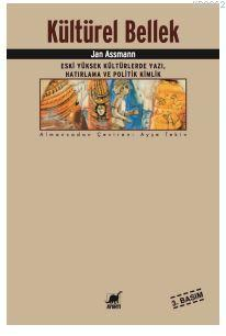 Kültürel Bellek; Eski Yüksek Kültürlerde Yazı, Hatırlama ve Politik Kimlik