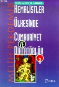 Kemalistler Ülkesinde Cumhuriyet ve Diktatörlük Cilt: 2; TC'nin Hayatı ve Eserleri