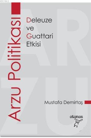 Arzu Politikası; Deleuze ve Guattari Etkisi