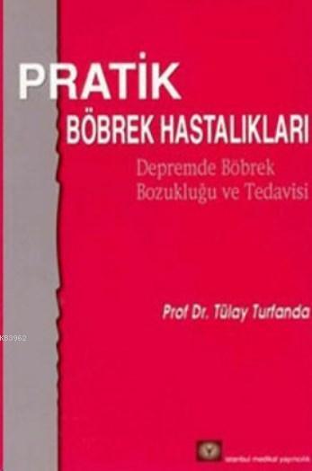 Pratik Böbrek Hastalıkları; Depremde Böbrek Bozukluğu ve Tedavisi