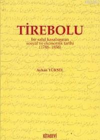 Tirebolu; Bir Sahil Kasabasının Sosyal ve Ekonomik Tarihi (1788-1858)