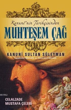 Kanuninin Tarihçisinden Muhteşem Çağ ve Kanuni Sultan Süleyman