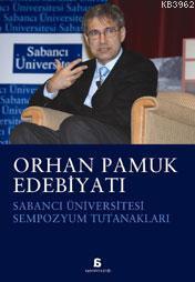 Orhan Pamuk Edebiyatı; Sabancı Üniversitesi Sempozyum Tutanakları